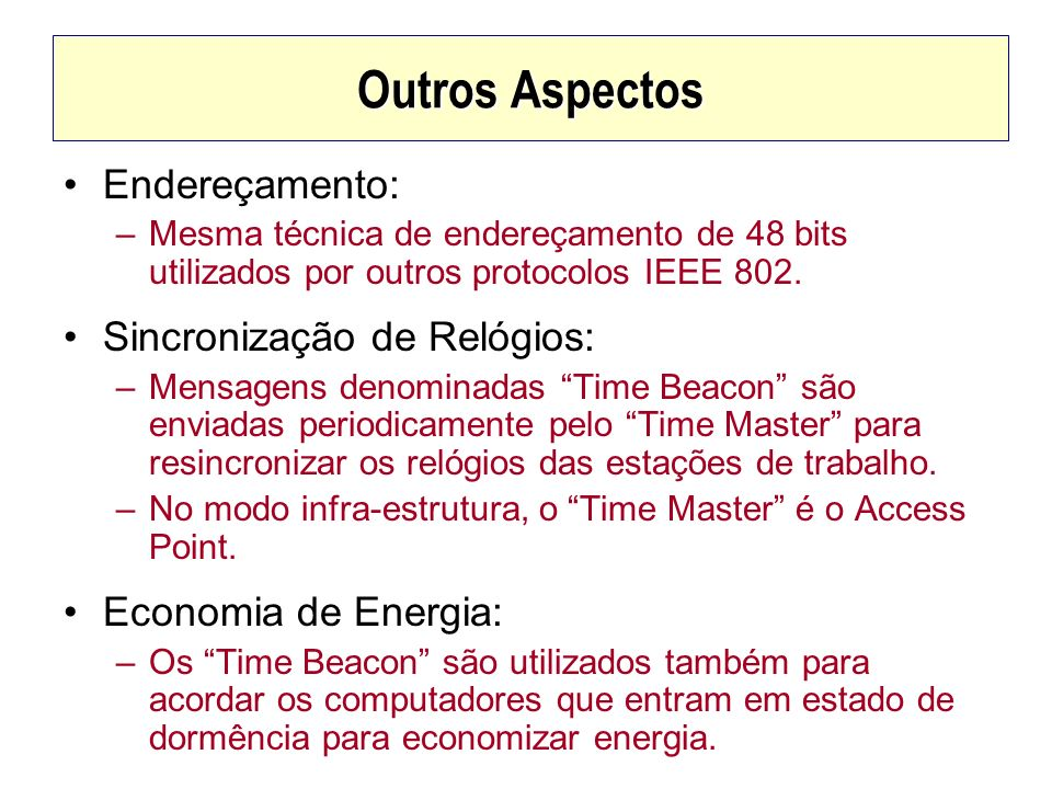 Outros Aspectos Endereçamento: –Mesma técnica de endereçamento de 48 bits utilizados por outros protocolos IEEE 802. Sincronização de Relógios: –Mensa