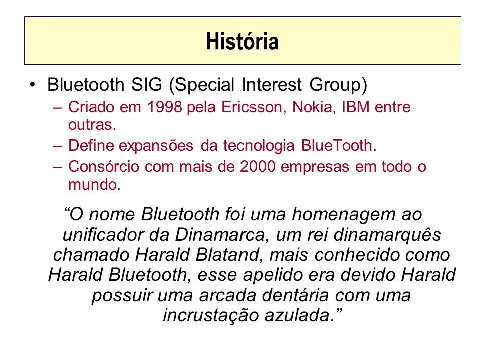 História Bluetooth SIG (Special Interest Group) –Criado em 1998 pela Ericsson, Nokia, IBM entre outras. –Define expansões da tecnologia BlueTooth. –Co