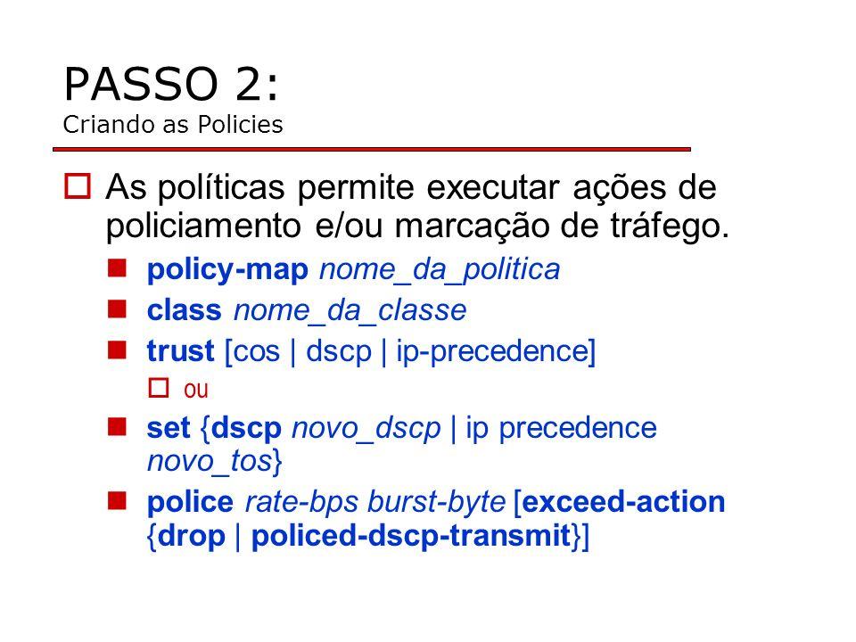 PASSO 2: Criando as Policies As políticas permite executar ações de policiamento e/ou marcação de tráfego.