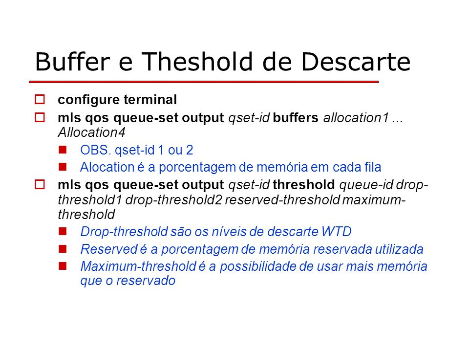 Buffer e Theshold de Descarte configure terminal mls qos queue-set output qset-id buffers allocation1...
