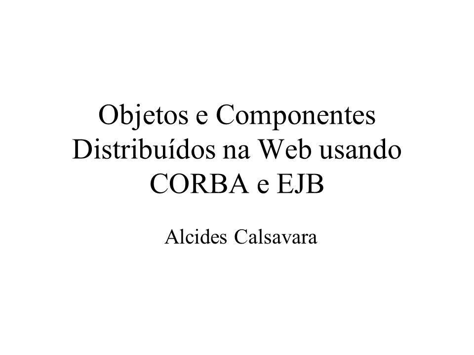 Objetos e Componentes Distribuídos na Web usando CORBA e EJB Alcides Calsavara
