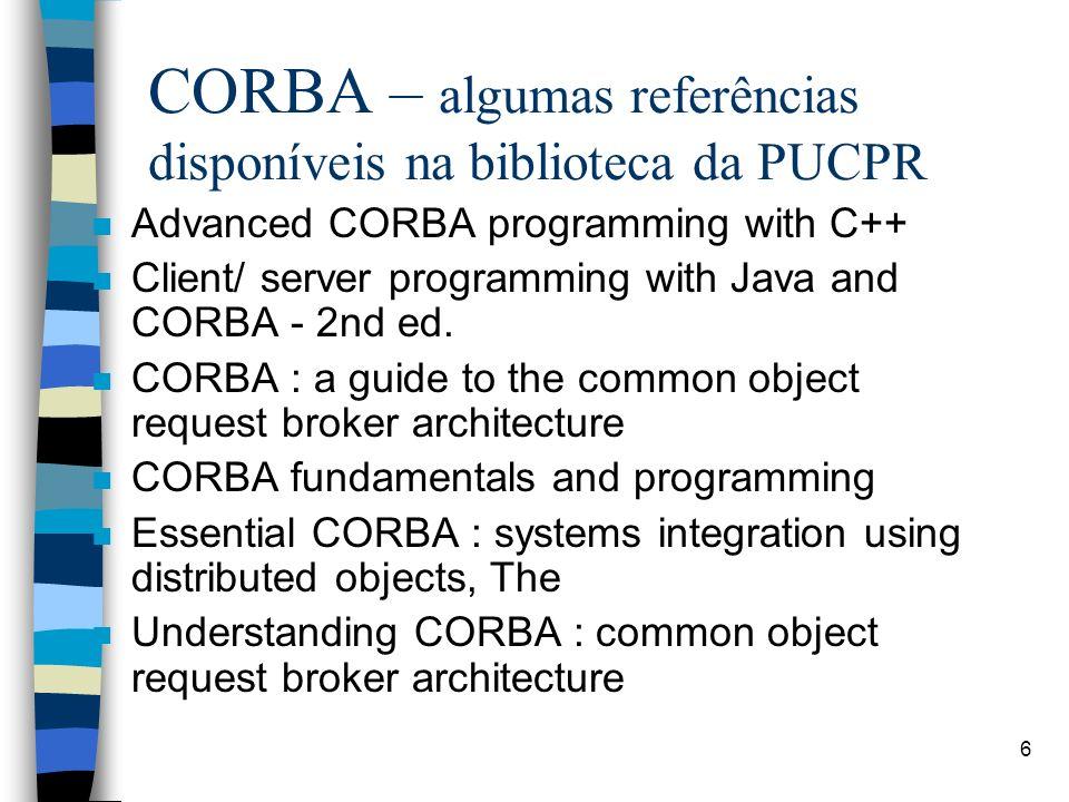 7 CORBA - produtos - n Orbix (IONA) n VisiBroker (Visigenic - Borland) n ObjectBroker (Digital - Compaq) n ILU Freeware ORB n Fresco Freeware ORB (X Consortium) n OmniBroker (Object-Oriented Concepts) n CORBUS (BBN - governo EUA) n DISCUS (governo EUA)