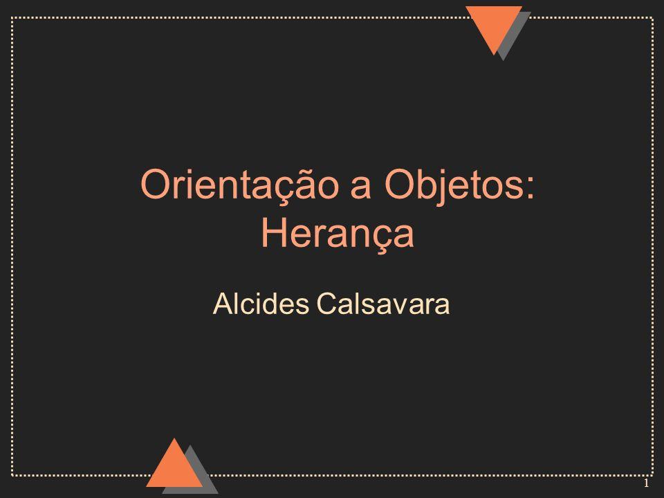 1 Orientação a Objetos: Herança Alcides Calsavara