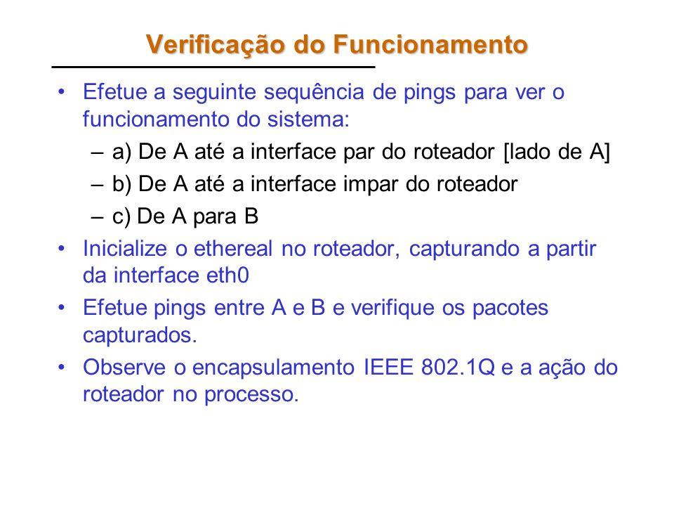 Verificação do Funcionamento Efetue a seguinte sequência de pings para ver o funcionamento do sistema: –a) De A até a interface par do roteador [lado