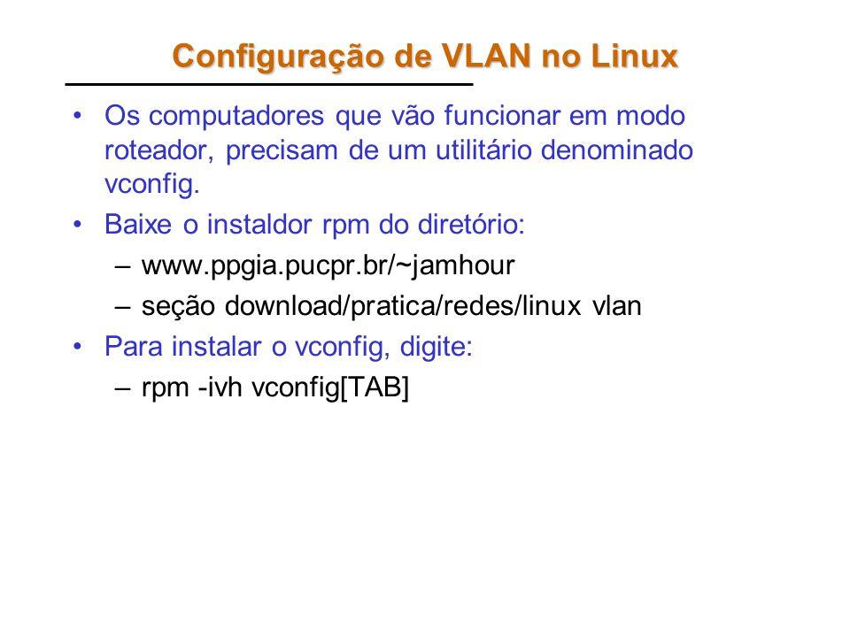 Configuração de VLAN no Linux Os computadores que vão funcionar em modo roteador, precisam de um utilitário denominado vconfig. Baixe o instaldor rpm