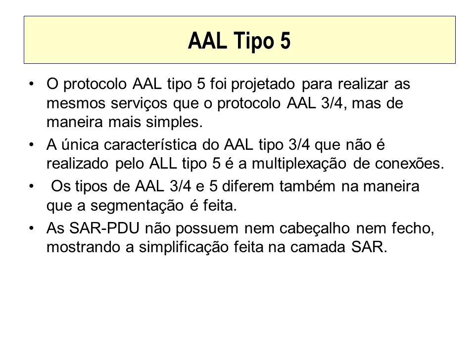 AAL Tipo 5 O protocolo AAL tipo 5 foi projetado para realizar as mesmos serviços que o protocolo AAL 3/4, mas de maneira mais simples. A única caracte