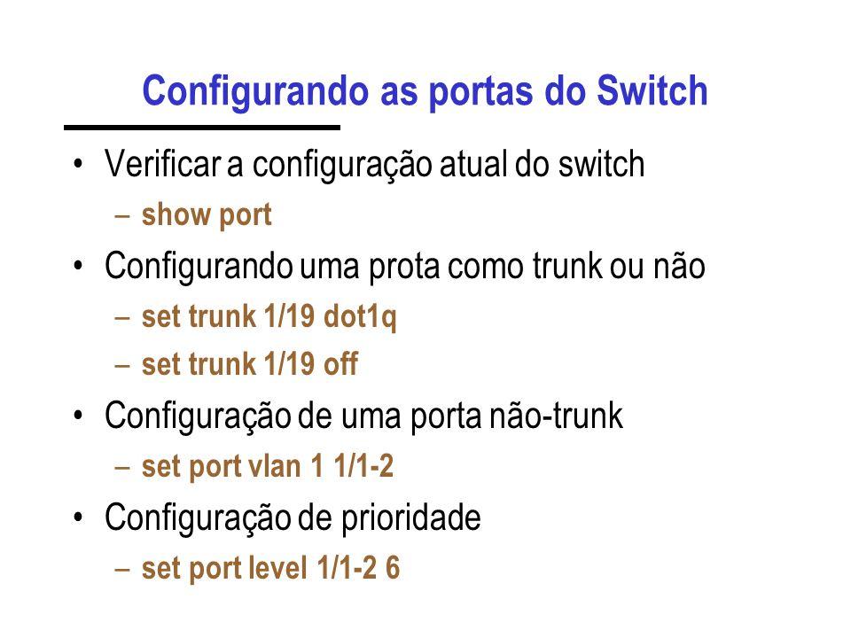 Configurando as portas do Switch Verificar a configuração atual do switch – show port Configurando uma prota como trunk ou não – set trunk 1/19 dot1q