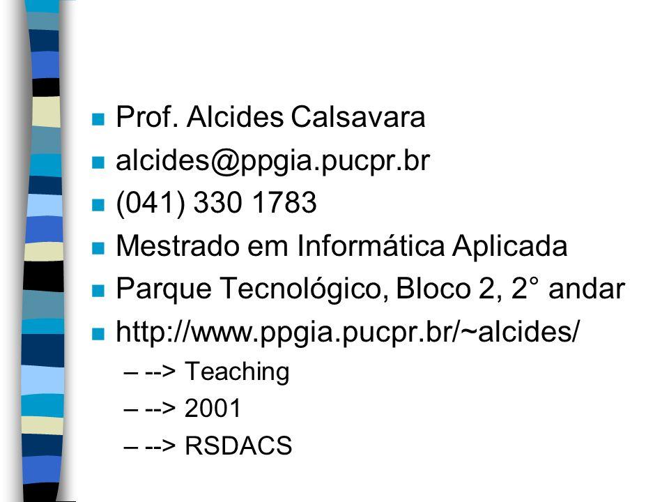 n Prof. Alcides Calsavara n alcides@ppgia.pucpr.br n (041) 330 1783 n Mestrado em Informática Aplicada n Parque Tecnológico, Bloco 2, 2° andar n http: