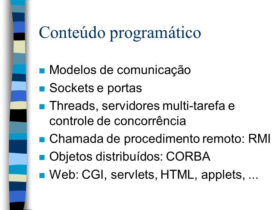 Conteúdo programático n Modelos de comunicação n Sockets e portas n Threads, servidores multi-tarefa e controle de concorrência n Chamada de procedime