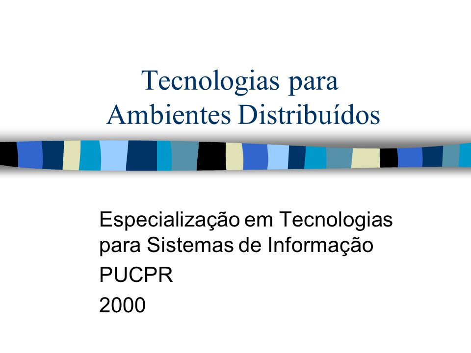Tecnologias para Ambientes Distribuídos Especialização em Tecnologias para Sistemas de Informação PUCPR 2000