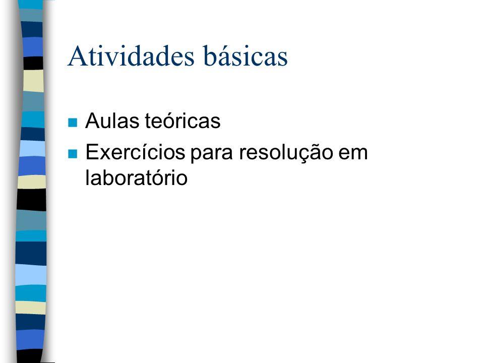 Atividades básicas n Aulas teóricas n Exercícios para resolução em laboratório