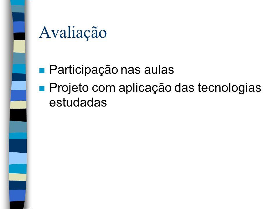 Avaliação n Participação nas aulas n Projeto com aplicação das tecnologias estudadas
