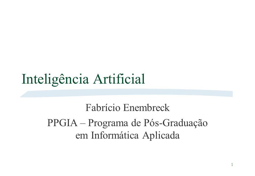 1 Inteligência Artificial Fabrício Enembreck PPGIA – Programa de Pós-Graduação em Informática Aplicada