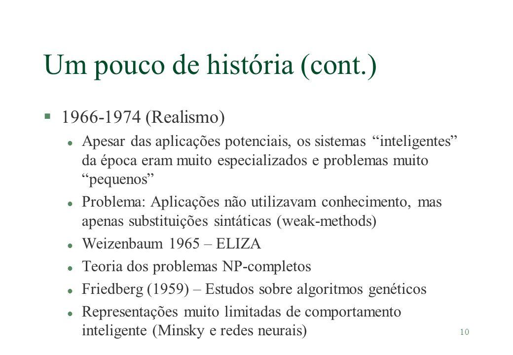 10 Um pouco de história (cont.) §1966-1974 (Realismo) l Apesar das aplicações potenciais, os sistemas inteligentes da época eram muito especializados