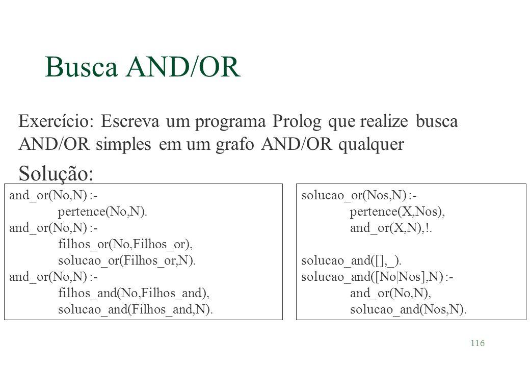 116 Busca AND/OR Exercício: Escreva um programa Prolog que realize busca AND/OR simples em um grafo AND/OR qualquer Solução: and_or(No,N) :- pertence(