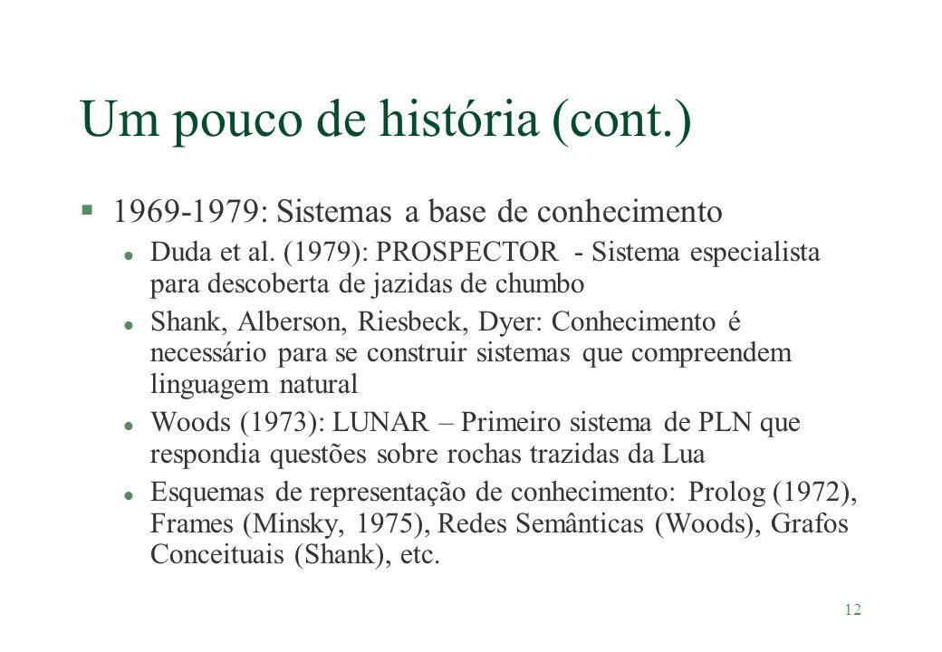 12 Um pouco de história (cont.) §1969-1979: Sistemas a base de conhecimento l Duda et al. (1979): PROSPECTOR - Sistema especialista para descoberta de