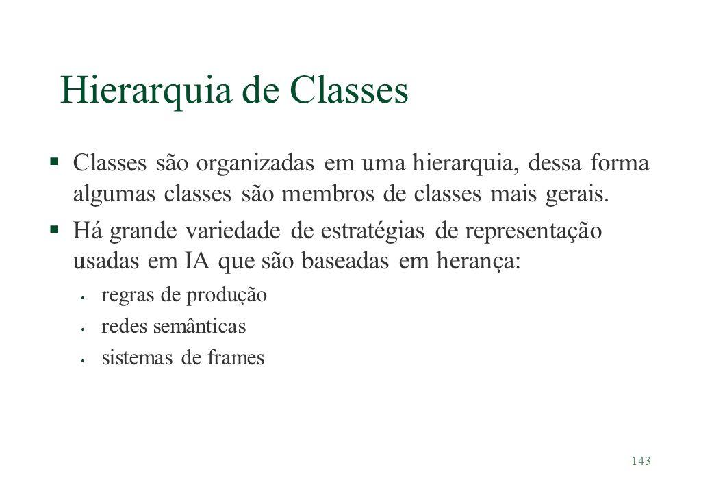 143 Hierarquia de Classes §Classes são organizadas em uma hierarquia, dessa forma algumas classes são membros de classes mais gerais. §Há grande varie