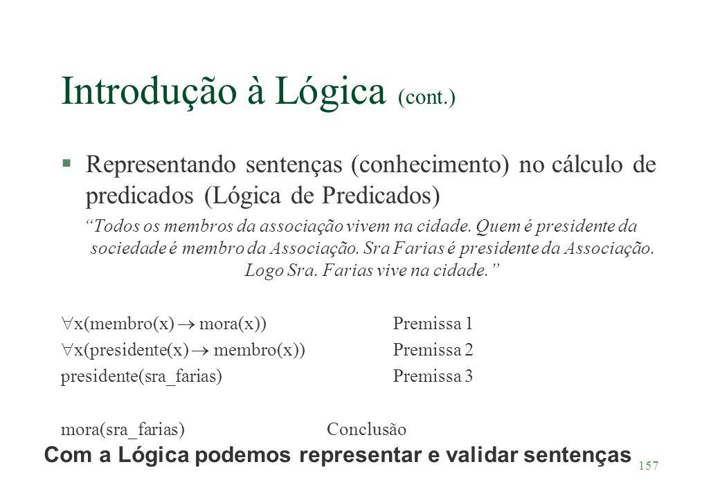 157 Introdução à Lógica (cont.) §Representando sentenças (conhecimento) no cálculo de predicados (Lógica de Predicados) Todos os membros da associação