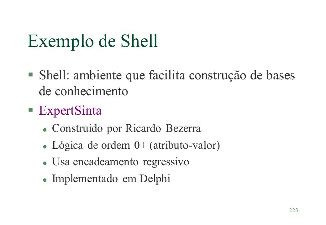 228 Exemplo de Shell §Shell: ambiente que facilita construção de bases de conhecimento §ExpertSinta l Construído por Ricardo Bezerra l Lógica de ordem
