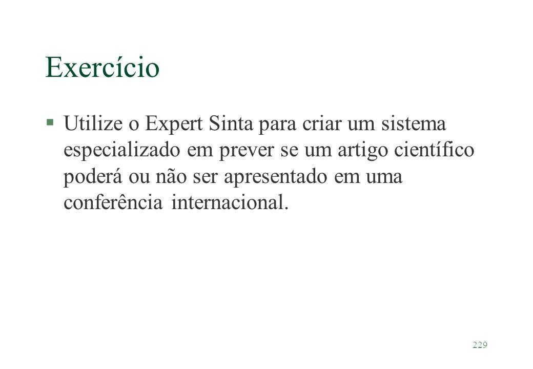 229 Exercício §Utilize o Expert Sinta para criar um sistema especializado em prever se um artigo científico poderá ou não ser apresentado em uma confe