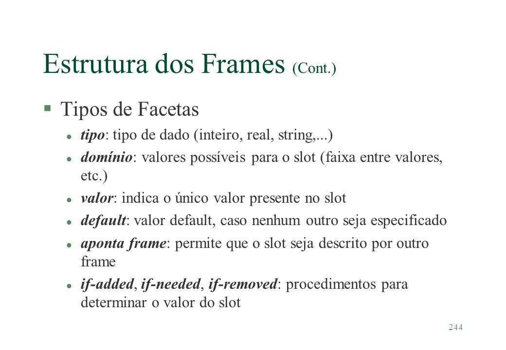 244 Estrutura dos Frames (Cont.) §Tipos de Facetas l tipo: tipo de dado (inteiro, real, string,...) l domínio: valores possíveis para o slot (faixa en