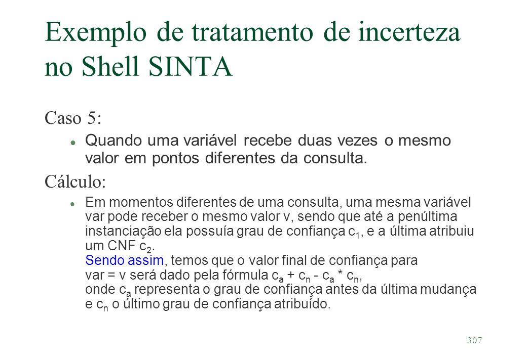 307 Exemplo de tratamento de incerteza no Shell SINTA Caso 5: Quando uma variável recebe duas vezes o mesmo valor em pontos diferentes da consulta. Cá