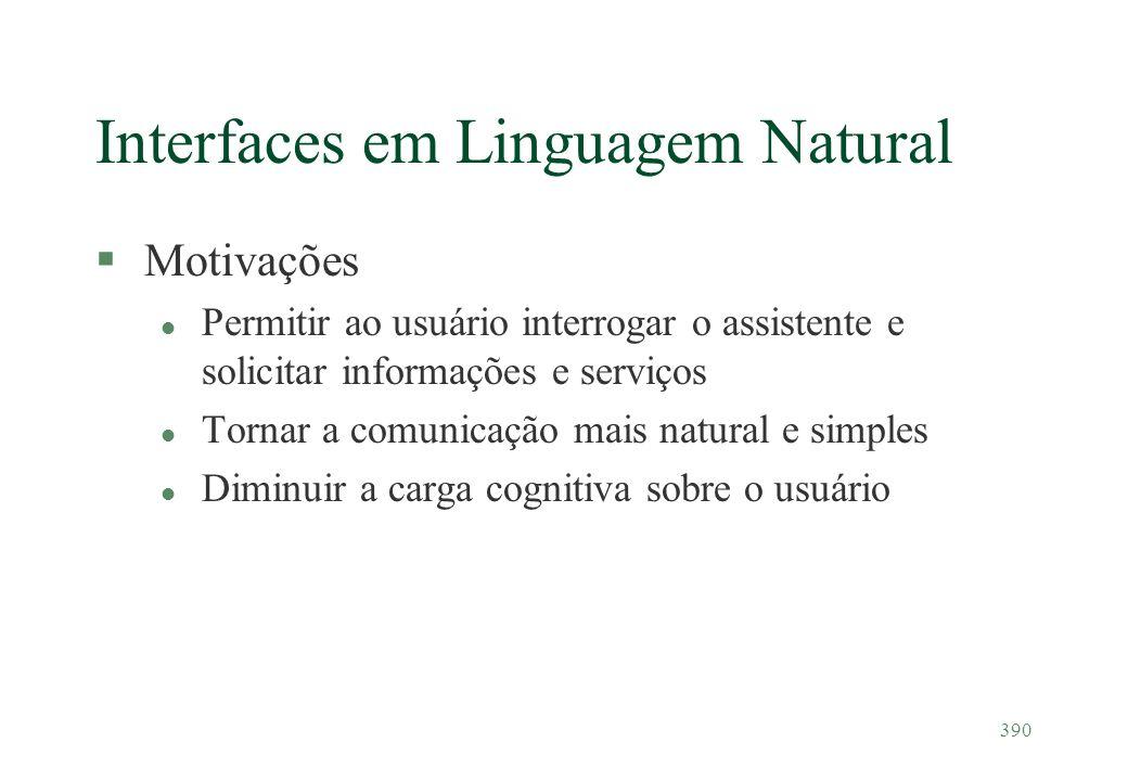 390 Interfaces em Linguagem Natural §Motivações l Permitir ao usuário interrogar o assistente e solicitar informações e serviços l Tornar a comunicaçã