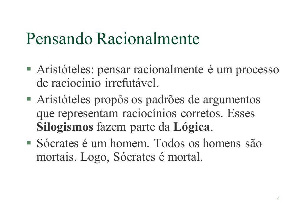 4 Pensando Racionalmente §Aristóteles: pensar racionalmente é um processo de raciocínio irrefutável. §Aristóteles propôs os padrões de argumentos que
