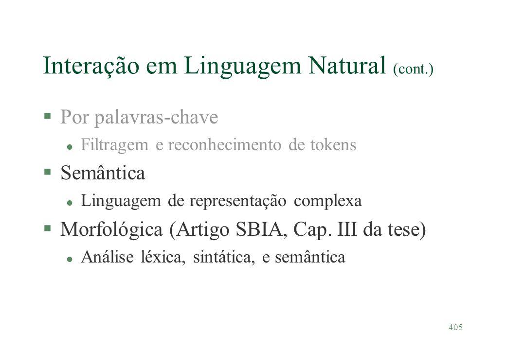 405 Interação em Linguagem Natural (cont.) §Por palavras-chave l Filtragem e reconhecimento de tokens §Semântica l Linguagem de representação complexa
