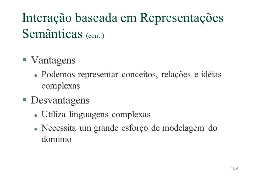 409 Interação baseada em Representações Semânticas (cont.) §Vantagens l Podemos representar conceitos, relações e idéias complexas §Desvantagens l Uti