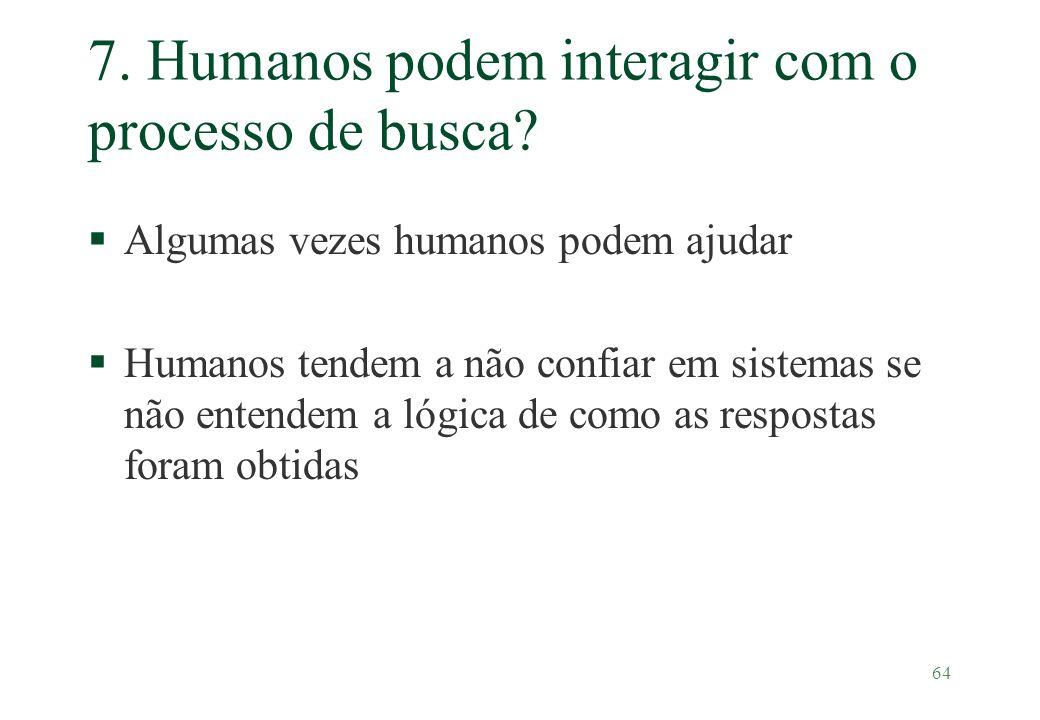64 7. Humanos podem interagir com o processo de busca? §Algumas vezes humanos podem ajudar §Humanos tendem a não confiar em sistemas se não entendem a