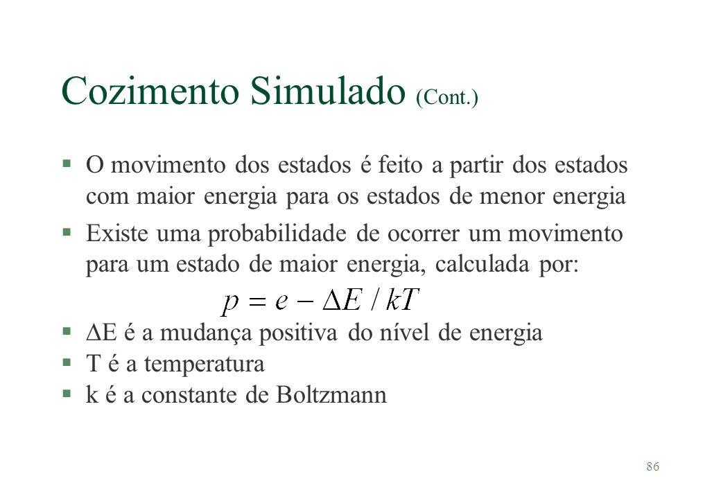 86 Cozimento Simulado (Cont.) §O movimento dos estados é feito a partir dos estados com maior energia para os estados de menor energia §Existe uma pro