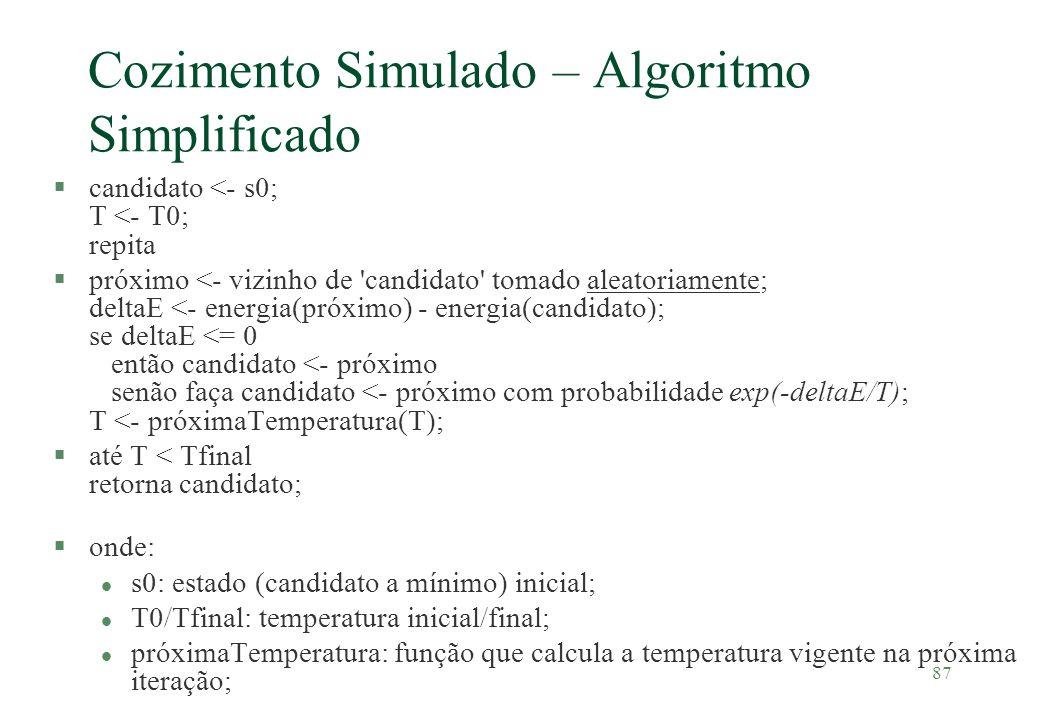 87 Cozimento Simulado – Algoritmo Simplificado §candidato <- s0; T <- T0; repita §próximo <- vizinho de 'candidato' tomado aleatoriamente; deltaE <- e