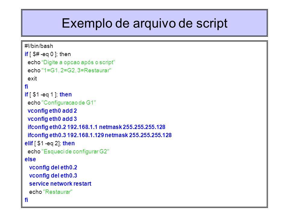 Exemplo de arquivo de script #!/bin/bash if [ $# -eq 0 ]; then echo Digite a opcao após o script echo