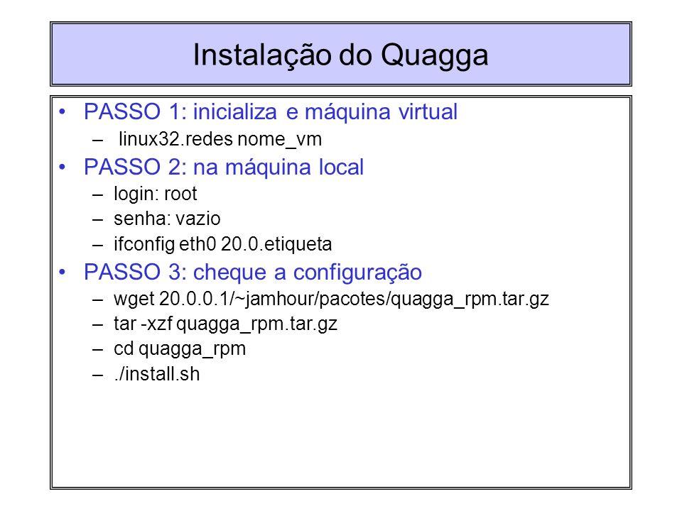 Instalação do Quagga PASSO 1: inicializa e máquina virtual – linux32.redes nome_vm PASSO 2: na máquina local –login: root –senha: vazio –ifconfig eth0
