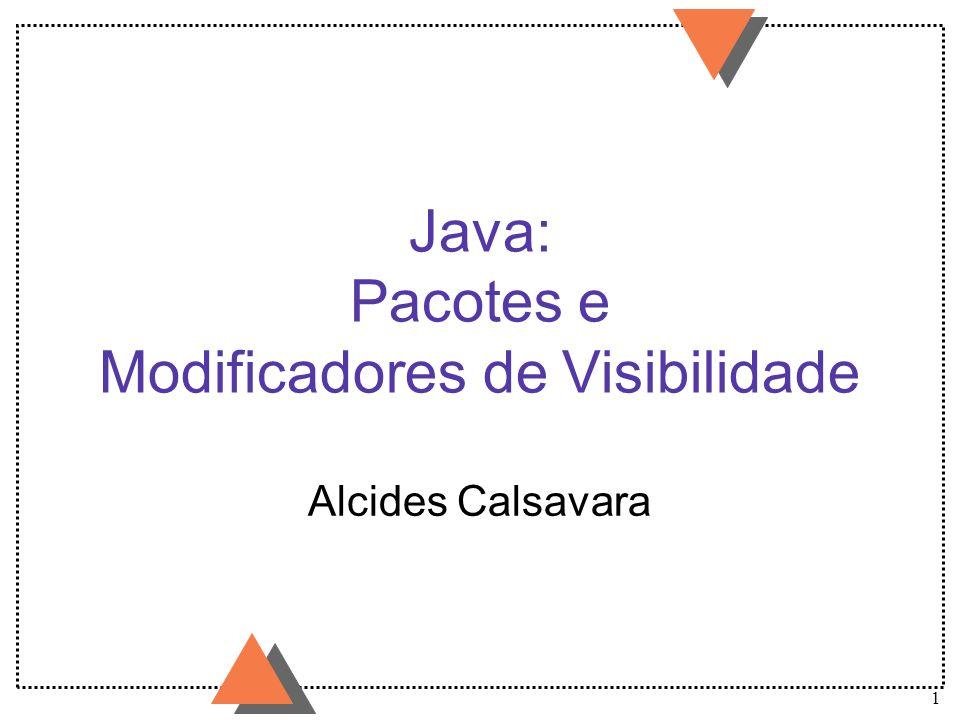 1 Java: Pacotes e Modificadores de Visibilidade Alcides Calsavara