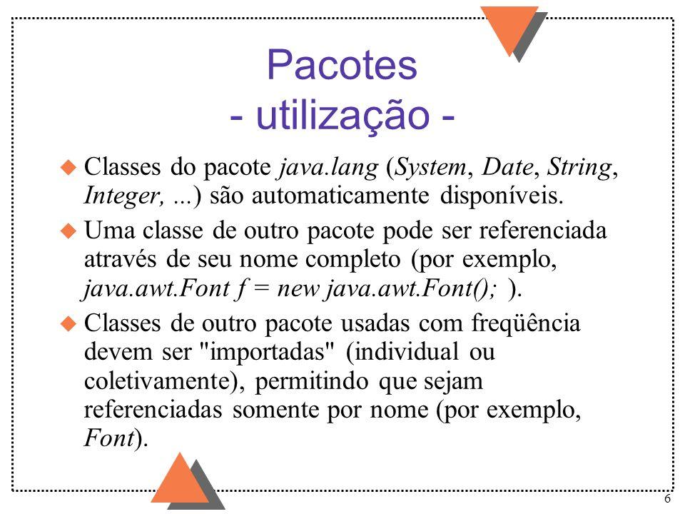 17 Pacote (package) u Organização lógica de classes em grupos u Corresponde à noção de módulo u Há pacotes disponibilizados em Java: java.io, java.lang, java.net, java.awt,...