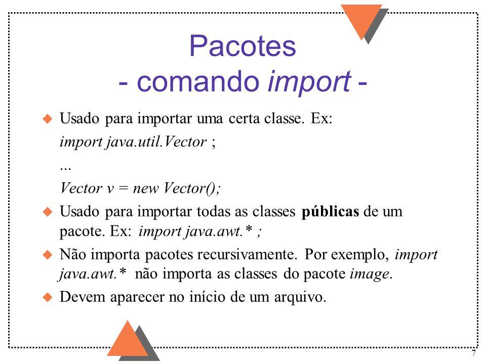 8 Pacotes - conflitos de nomes - u Duas classes com o mesmo nome (obviamente, pertencentes a dois pacotes distintos) só podem ser referenciadas através de seu nome completo.