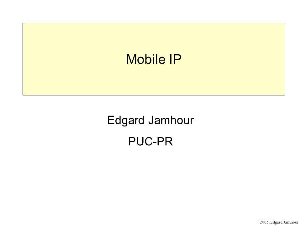 2005, Edgard Jamhour Mobile IP Edgard Jamhour PUC-PR