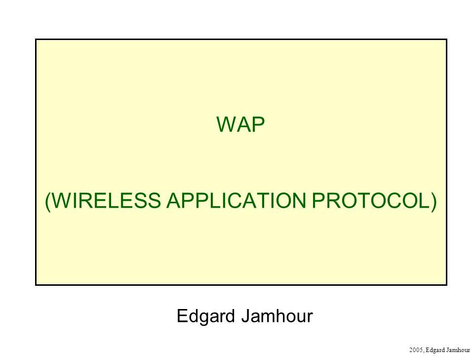 2005, Edgard Jamhour WAP (WIRELESS APPLICATION PROTOCOL) Edgard Jamhour