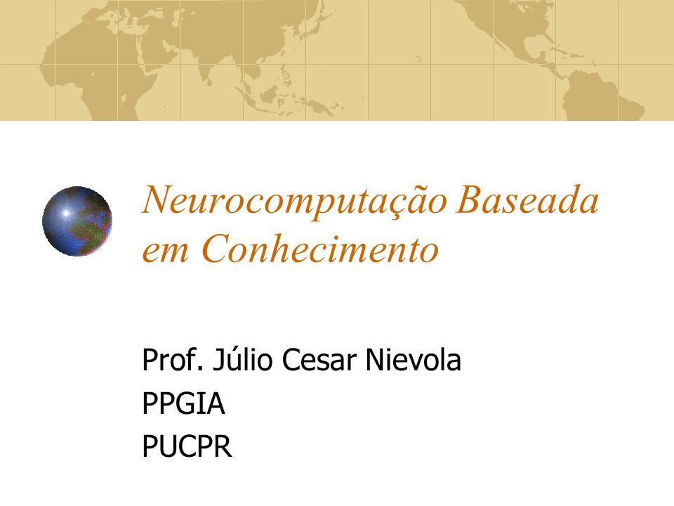 Neurocomputação Baseada em Conhecimento Prof. Júlio Cesar Nievola PPGIA PUCPR