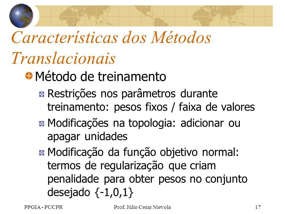 PPGIA - PUCPRProf. Júlio Cesar Nievola17 Características dos Métodos Translacionais Método de treinamento Restrições nos parâmetros durante treinament