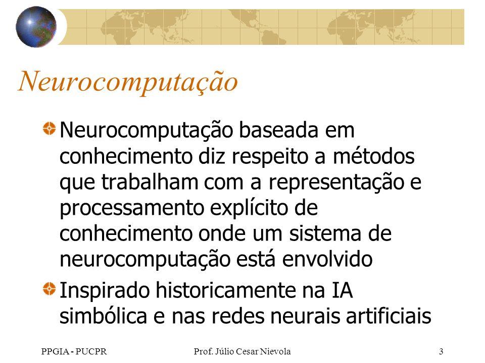 PPGIA - PUCPRProf. Júlio Cesar Nievola3 Neurocomputação Neurocomputação baseada em conhecimento diz respeito a métodos que trabalham com a representaç