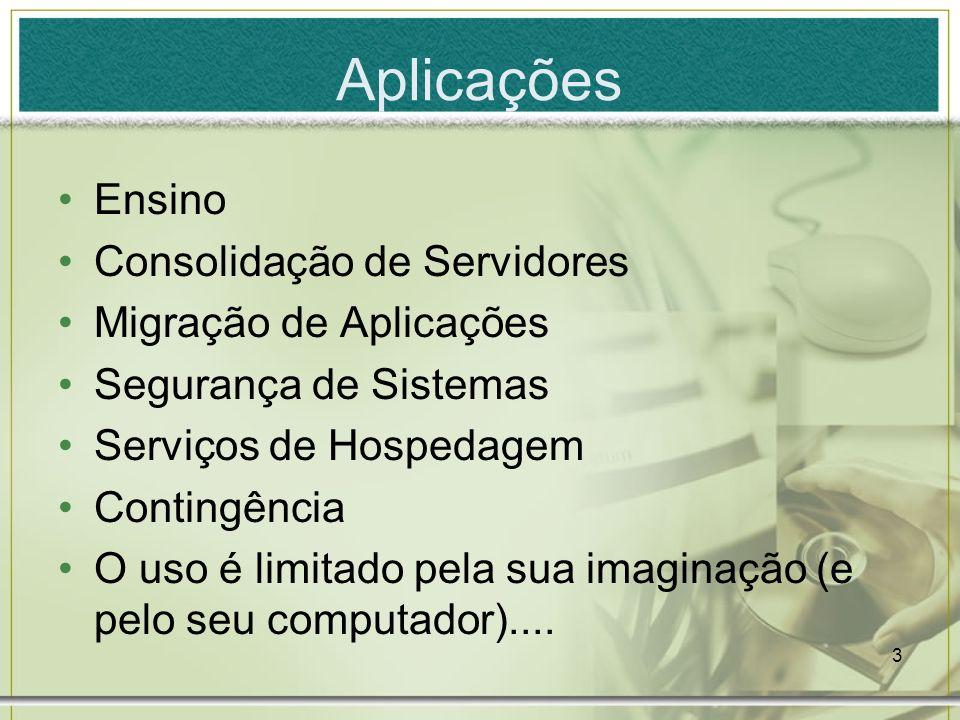3 Aplicações Ensino Consolidação de Servidores Migração de Aplicações Segurança de Sistemas Serviços de Hospedagem Contingência O uso é limitado pela
