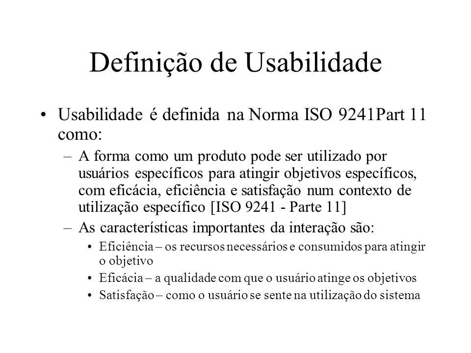 Definição de Usabilidade Usabilidade é definida na Norma ISO 9241Part 11 como: –A forma como um produto pode ser utilizado por usuários específicos pa