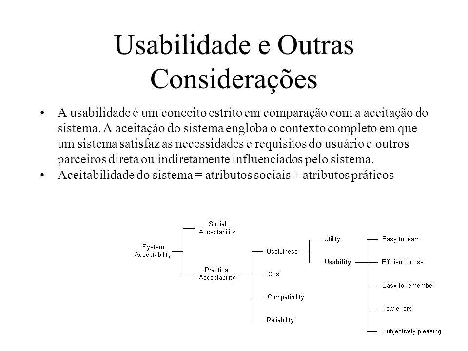 Usabilidade e Outras Considerações A usabilidade é um conceito estrito em comparação com a aceitação do sistema. A aceitação do sistema engloba o cont