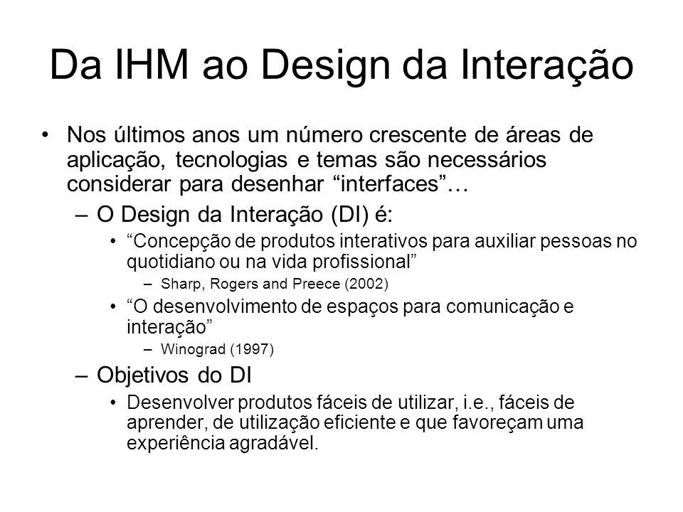 Da IHM ao Design da Interação Nos últimos anos um número crescente de áreas de aplicação, tecnologias e temas são necessários considerar para desenhar