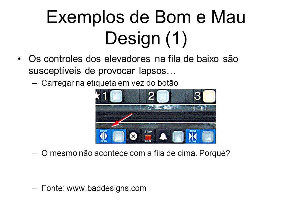Exemplos de Bom e Mau Design (1) Os controles dos elevadores na fila de baixo são susceptíveis de provocar lapsos… –Carregar na etiqueta em vez do bot