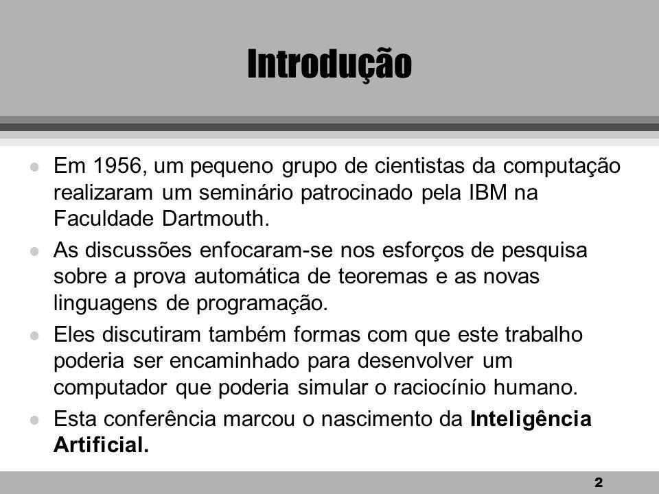 2 Introdução l Em 1956, um pequeno grupo de cientistas da computação realizaram um seminário patrocinado pela IBM na Faculdade Dartmouth.