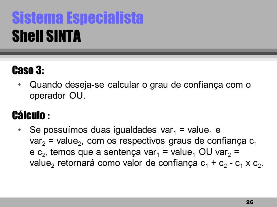 25 Sistema Especialista Shell SINTA Caso 2: exemplo continuação SE estados das folhas = esfarelam facilmente E presença de manchas irregulares = sim..